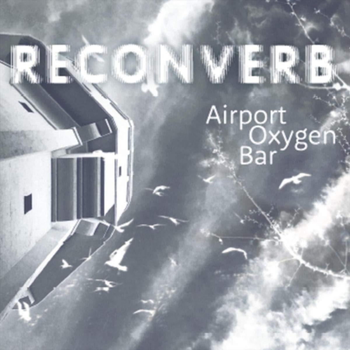 Reconverb – Airport Oxygen Bar (2021) [FLAC]